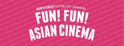 FUN! FUN! ASIAN CINEMA